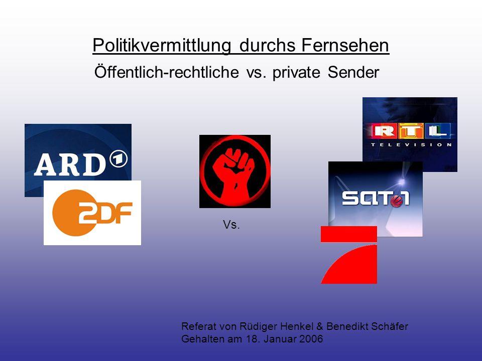 Politikvermittlung durchs Fernsehen Öffentlich-rechtliche vs.