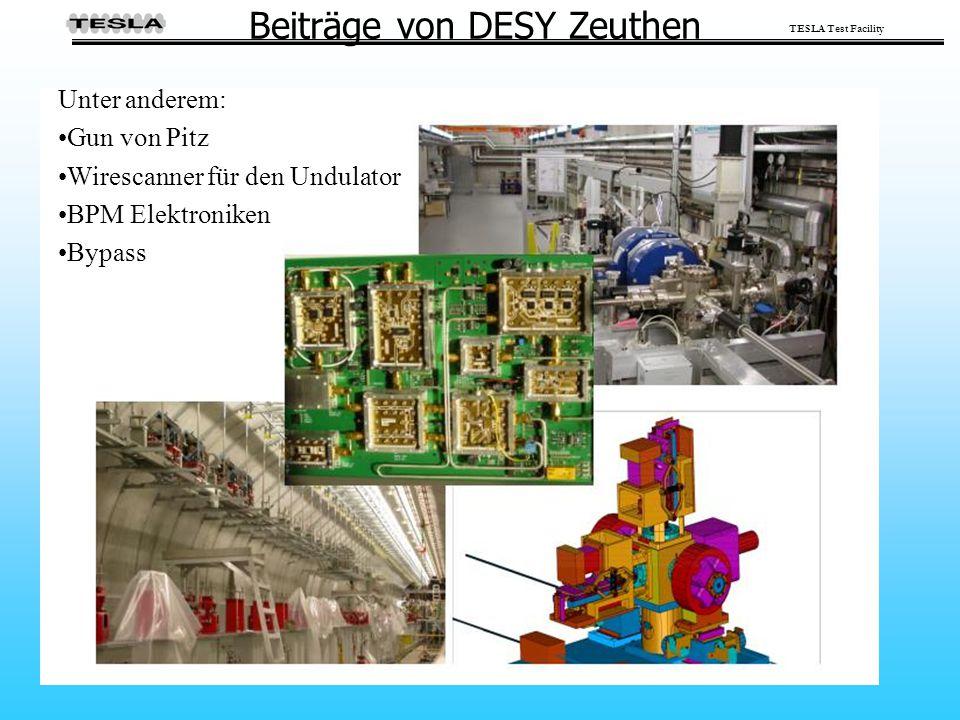 TESLA Test Facility Beiträge von DESY Zeuthen Unter anderem: Gun von Pitz Wirescanner für den Undulator BPM Elektroniken Bypass