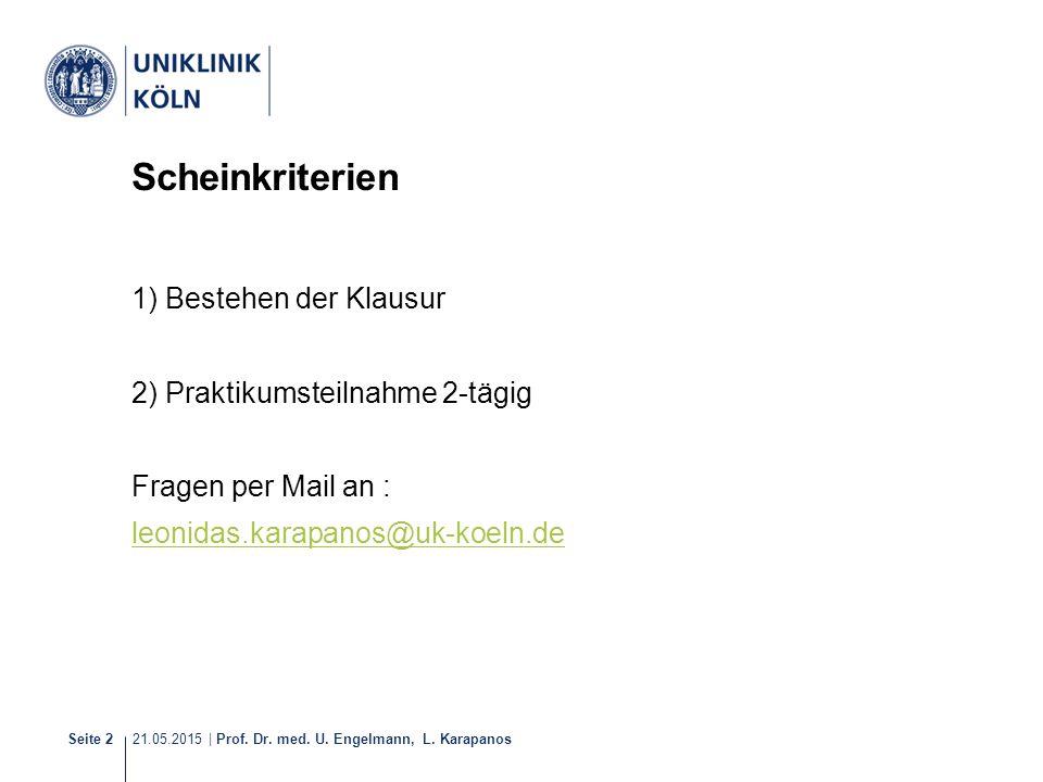 21.05.2015 | Prof. Dr. med. U. Engelmann, L. Karapanos Seite 2 Scheinkriterien 1) Bestehen der Klausur 2) Praktikumsteilnahme 2-tägig Fragen per Mail