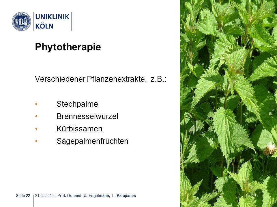 21.05.2015 | Prof. Dr. med. U. Engelmann, L. Karapanos Seite 22 Phytotherapie Verschiedener Pflanzenextrakte, z.B.: Stechpalme Brennesselwurzel Kürbis