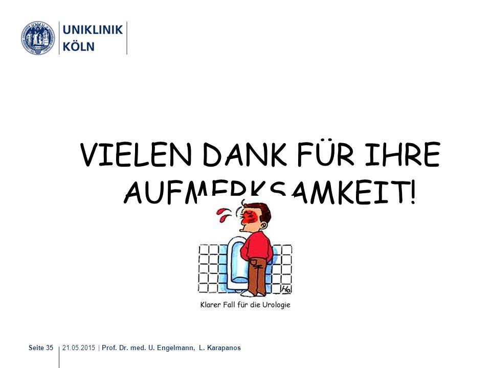 21.05.2015 | Prof. Dr. med. U. Engelmann, L. Karapanos Seite 35 VIELEN DANK FÜR IHRE AUFMERKSAMKEIT!