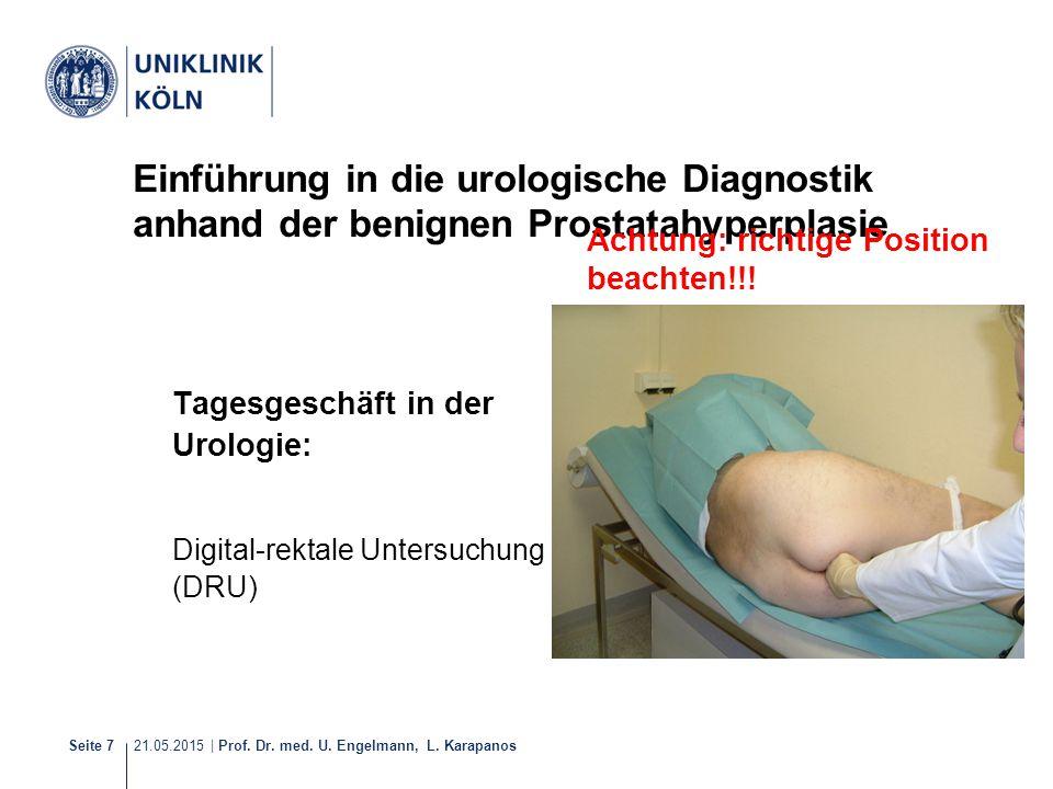 21.05.2015 | Prof. Dr. med. U. Engelmann, L. Karapanos Seite 7 Einführung in die urologische Diagnostik anhand der benignen Prostatahyperplasie Tagesg