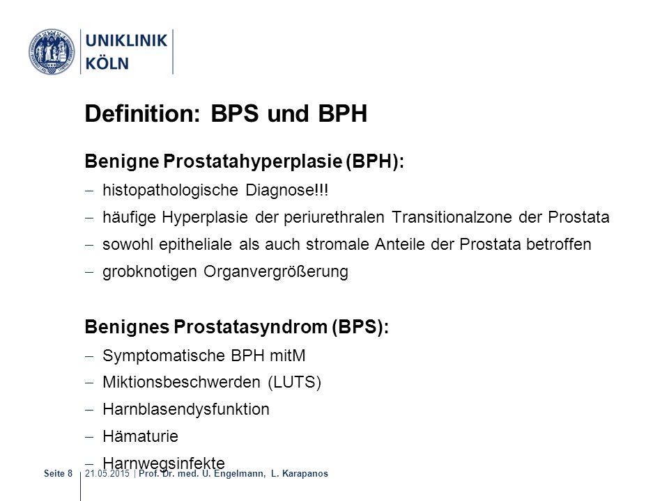 21.05.2015 | Prof. Dr. med. U. Engelmann, L. Karapanos Seite 8 Definition: BPS und BPH Benigne Prostatahyperplasie (BPH):  histopathologische Diagnos