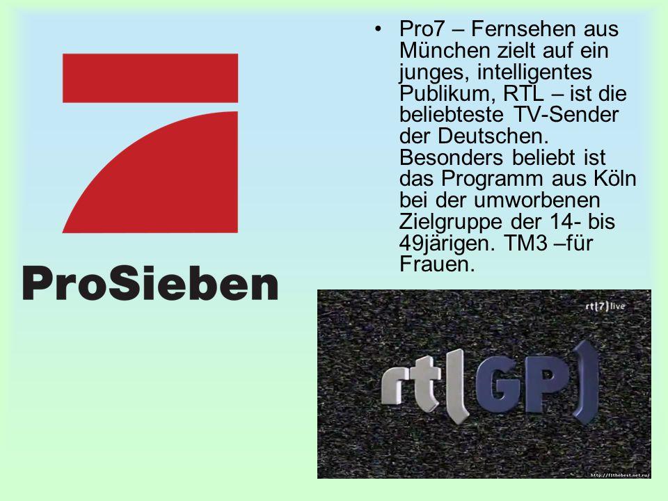 Pro7 – Fernsehen aus München zielt auf ein junges, intelligentes Publikum, RTL – ist die beliebteste TV-Sender der Deutschen. Besonders beliebt ist da