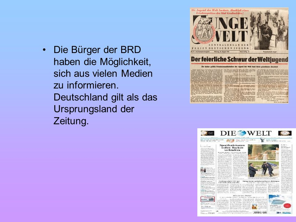 Die Bürger der BRD haben die Möglichkeit, sich aus vielen Medien zu informieren. Deutschland gilt als das Ursprungsland der Zeitung.