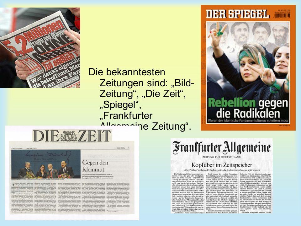 """Die bekanntesten Zeitungen sind: """"Bild- Zeitung"""", """"Die Zeit"""", """"Spiegel"""", """"Frankfurter Allgemeine Zeitung""""."""