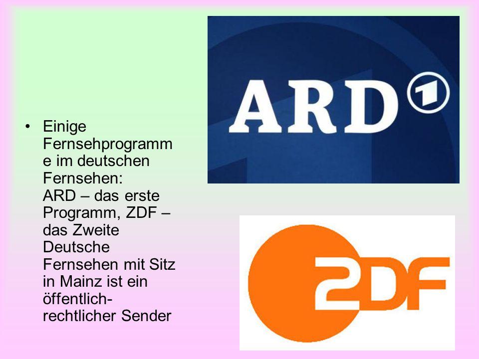 Einige Fernsehprogramm e im deutschen Fernsehen: ARD – das erste Programm, ZDF – das Zweite Deutsche Fernsehen mit Sitz in Mainz ist ein öffentlich- r