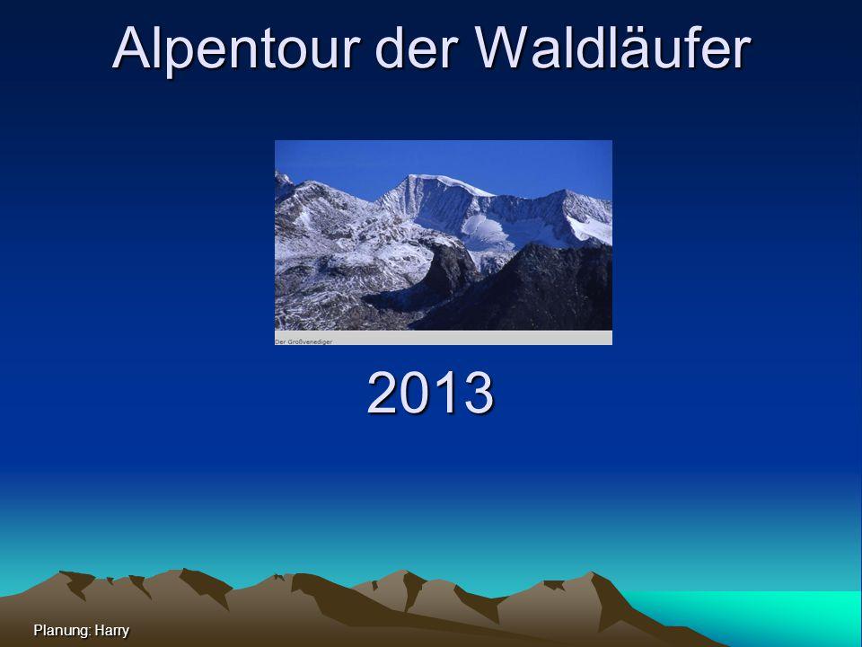 Alpentour der Waldläufer 2013 Planung: Harry