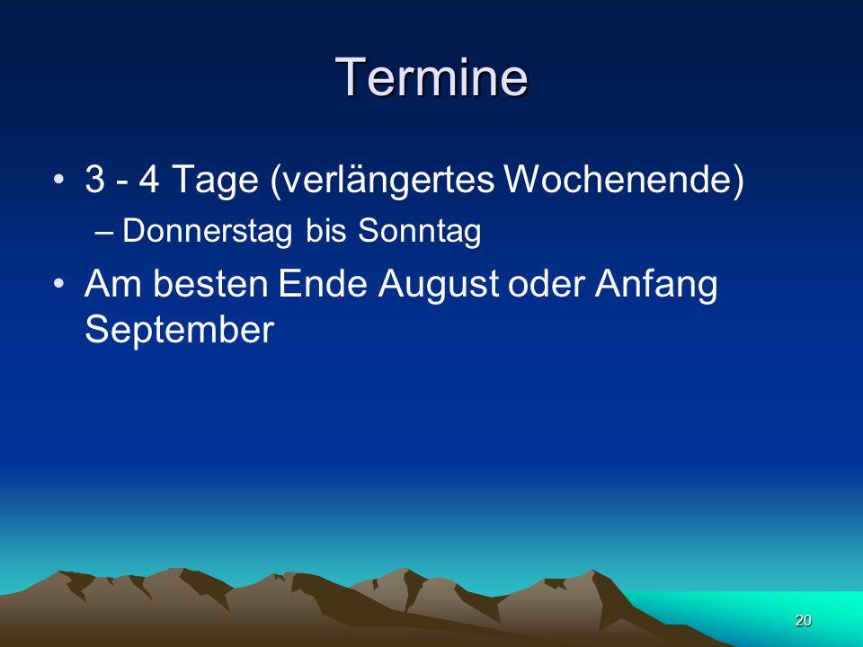 20 Termine 3 - 4 Tage (verlängertes Wochenende) –Donnerstag bis Sonntag Am besten Ende August oder Anfang September