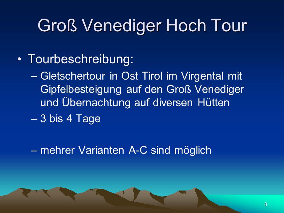 3 Groß Venediger Hoch Tour Tourbeschreibung: –Gletschertour in Ost Tirol im Virgental mit Gipfelbesteigung auf den Groß Venediger und Übernachtung auf diversen Hütten –3 bis 4 Tage –mehrer Varianten A-C sind möglich
