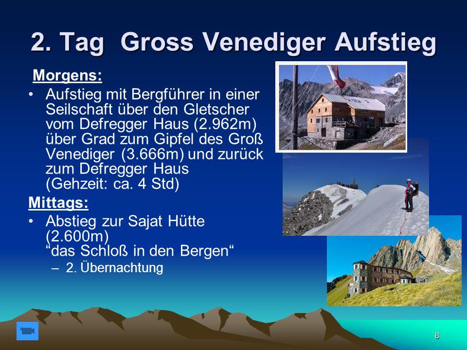 8 2. Tag Gross Venediger Aufstieg Morgens: Aufstieg mit Bergführer in einer Seilschaft über den Gletscher vom Defregger Haus (2.962m) über Grad zum Gi
