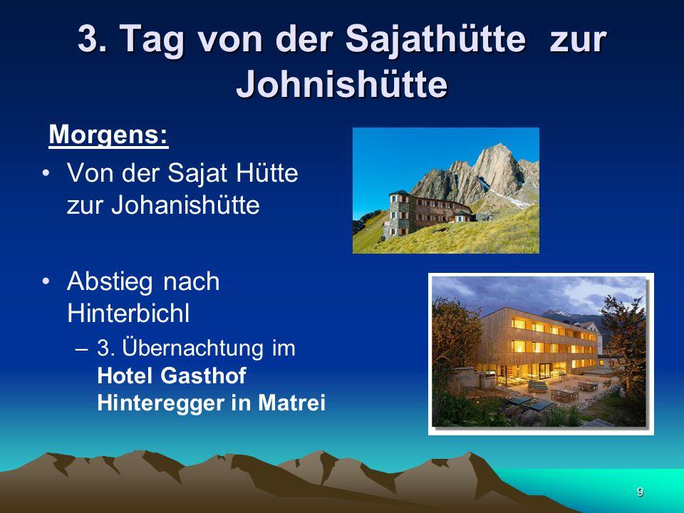 9 3. Tag von der Sajathütte zur Johnishütte Morgens: Von der Sajat Hütte zur Johanishütte Abstieg nach Hinterbichl –3. Übernachtung im Hotel Gasthof H