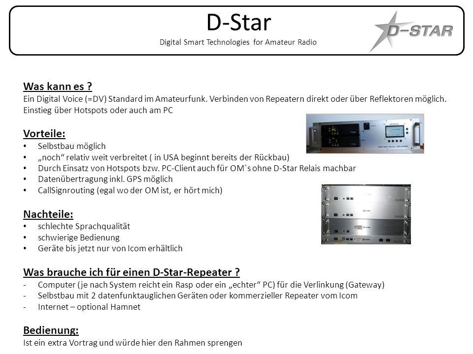 D-Star Digital Smart Technologies for Amateur Radio Was kann es ? Ein Digital Voice (=DV) Standard im Amateurfunk. Verbinden von Repeatern direkt oder