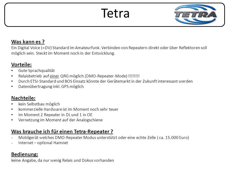 Tetra Was kann es ? Ein Digital Voice (=DV) Standard im Amateurfunk. Verbinden von Repeatern direkt oder über Reflektoren soll möglich sein. Steckt im