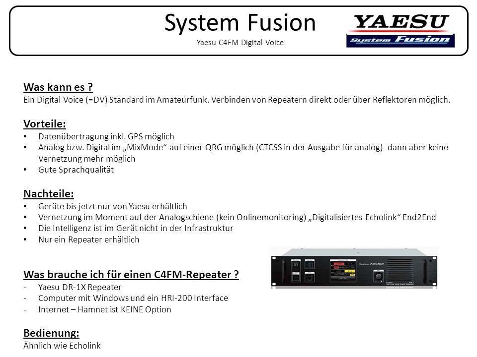 System Fusion Yaesu C4FM Digital Voice Was kann es ? Ein Digital Voice (=DV) Standard im Amateurfunk. Verbinden von Repeatern direkt oder über Reflekt