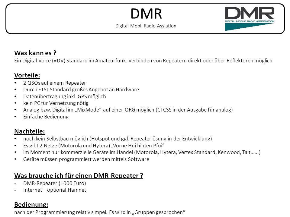 DMR Digital Mobil Radio Assiation Was kann es ? Ein Digital Voice (=DV) Standard im Amateurfunk. Verbinden von Repeatern direkt oder über Reflektoren