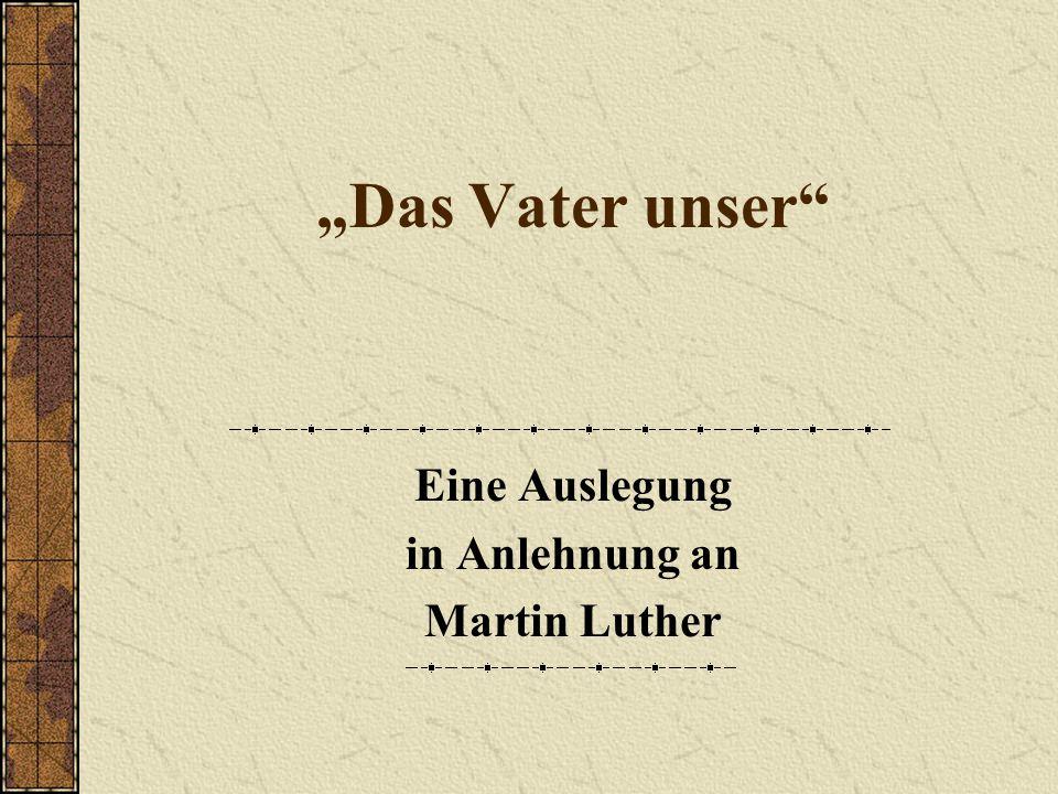 """""""Das Vater unser Eine Auslegung in Anlehnung an Martin Luther"""