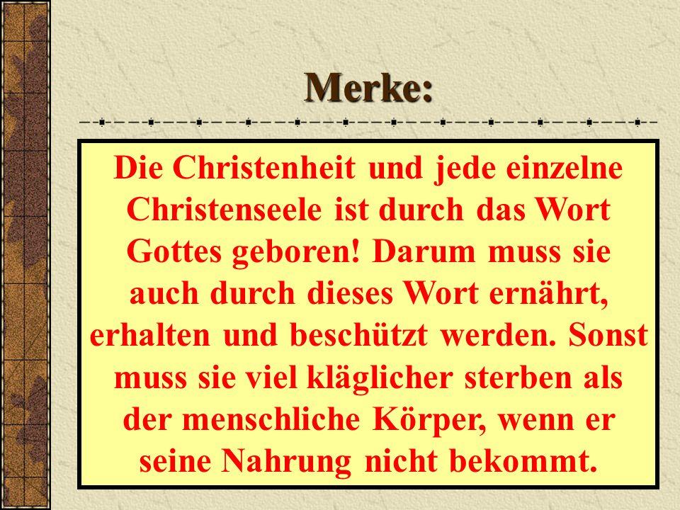 Merke: Die Christenheit und jede einzelne Christenseele ist durch das Wort Gottes geboren.