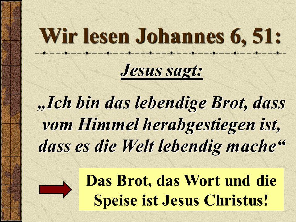 """Wir lesen Johannes 6, 51: Jesus sagt: """"Ich bin das lebendige Brot, dass vom Himmel herabgestiegen ist, dass es die Welt lebendig mache Das Brot, das Wort und die Speise ist Jesus Christus!"""