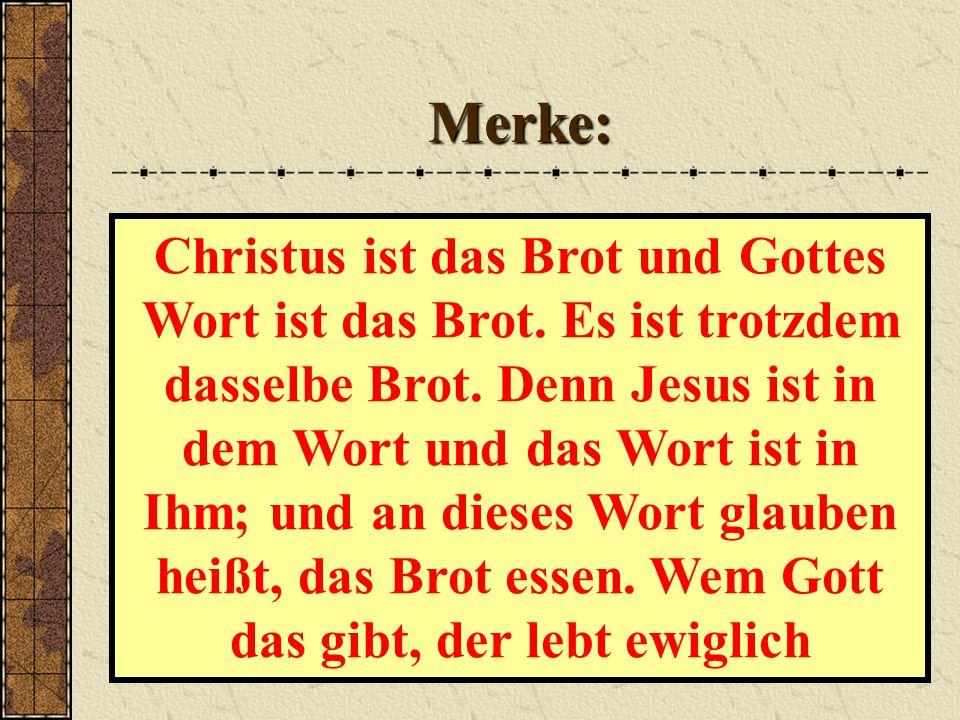 Merke: Christus ist das Brot und Gottes Wort ist das Brot.