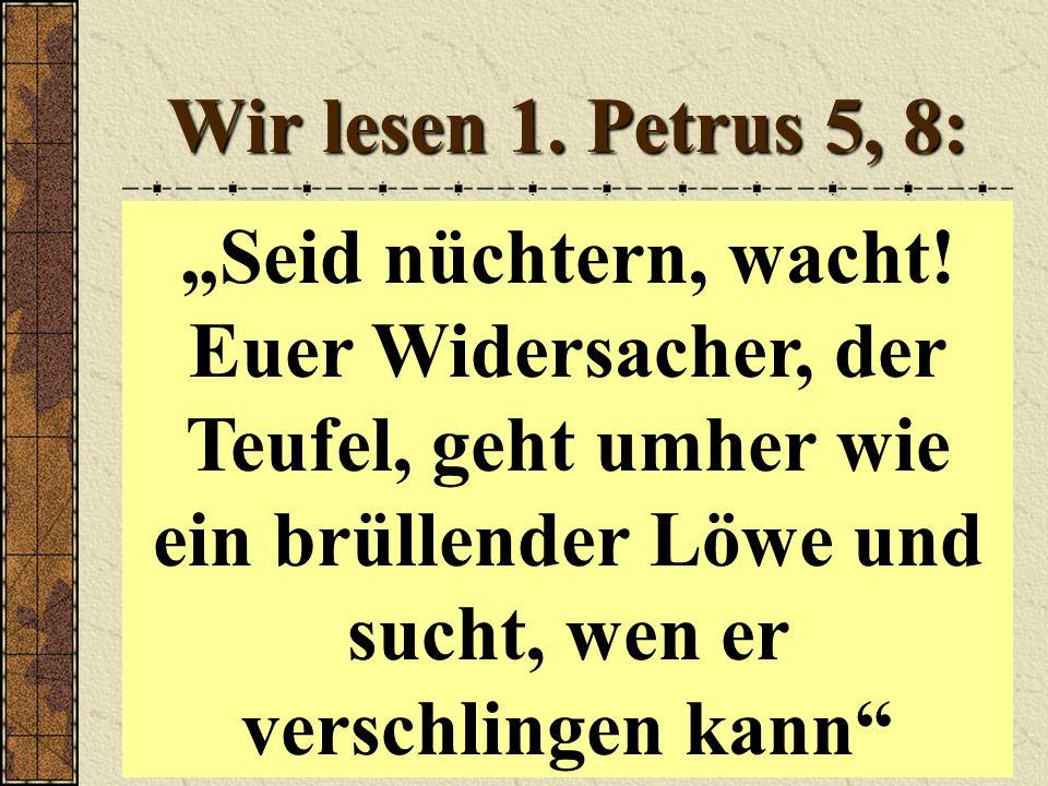 """Wir lesen 1.Petrus 5, 8: """"Seid nüchtern, wacht."""