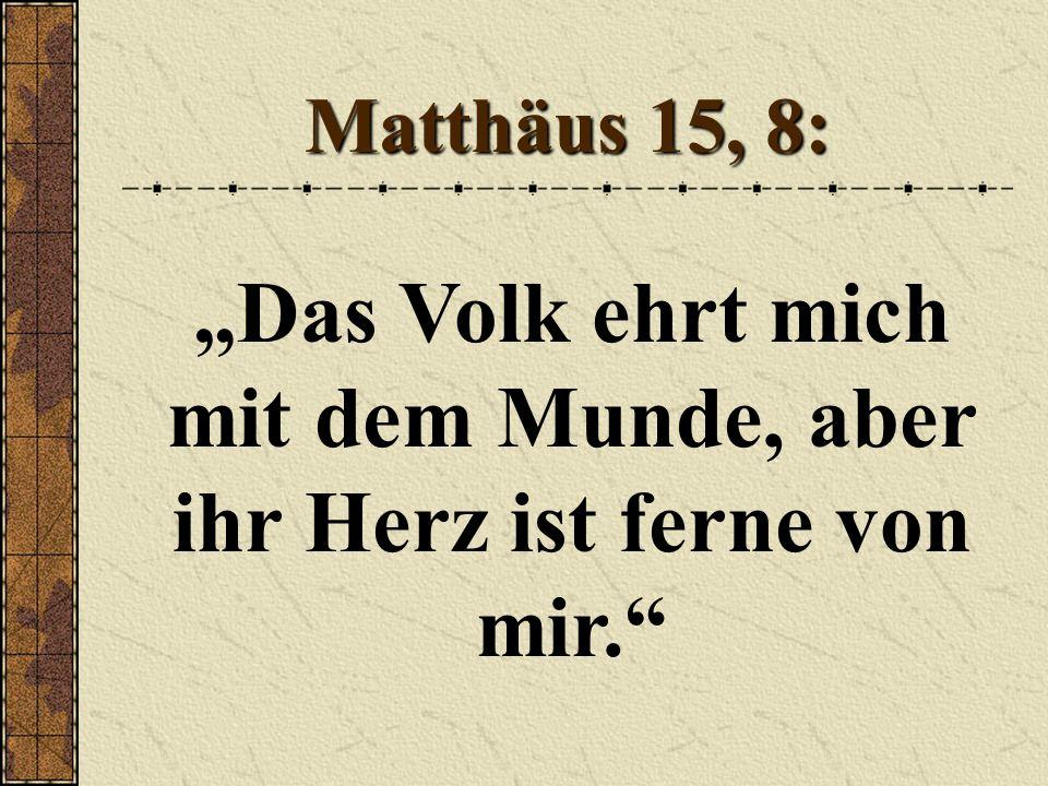 """Matthäus 15, 8: """"Das Volk ehrt mich mit dem Munde, aber ihr Herz ist ferne von mir."""