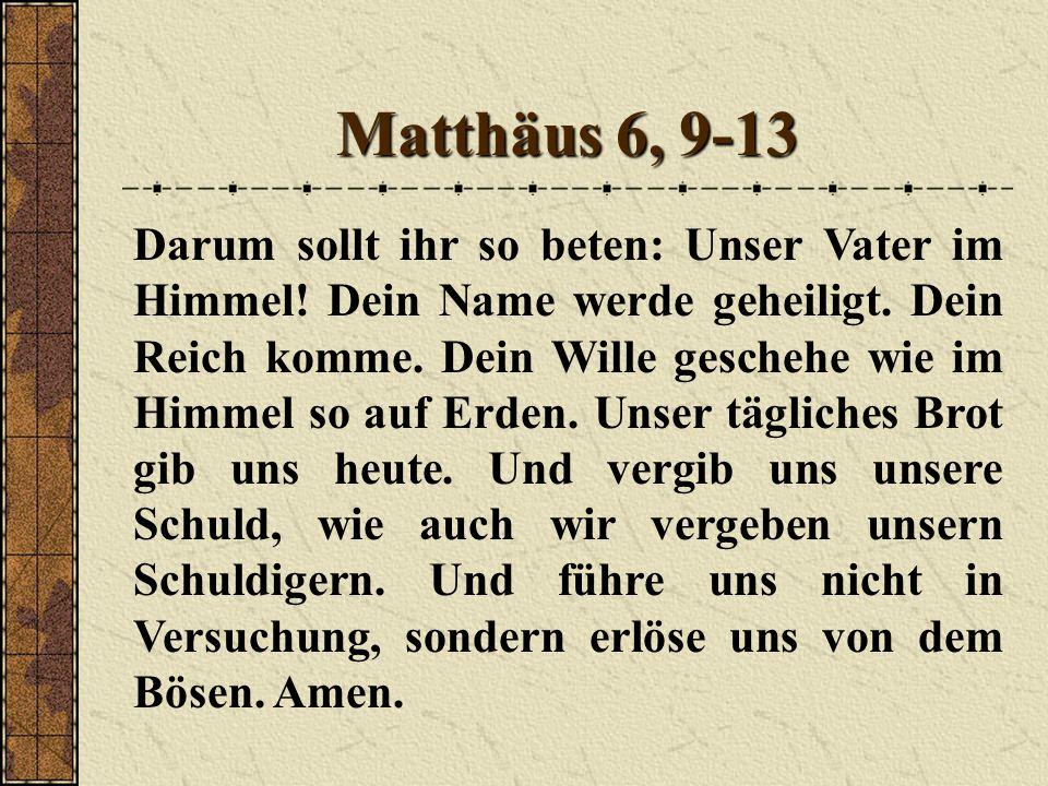 Matthäus 6, 9-13 Darum sollt ihr so beten: Unser Vater im Himmel.