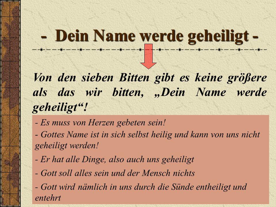 """- Dein Name werde geheiligt - Von den sieben Bitten gibt es keine größere als das wir bitten, """"Dein Name werde geheiligt ."""