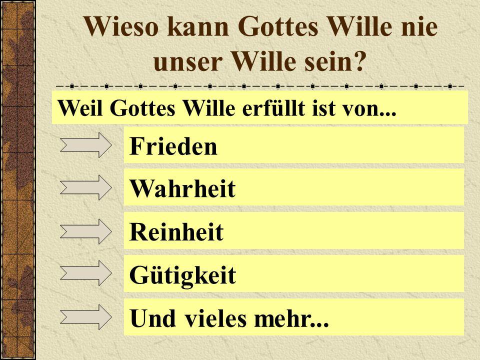 Wieso kann Gottes Wille nie unser Wille sein.Weil Gottes Wille erfüllt ist von...