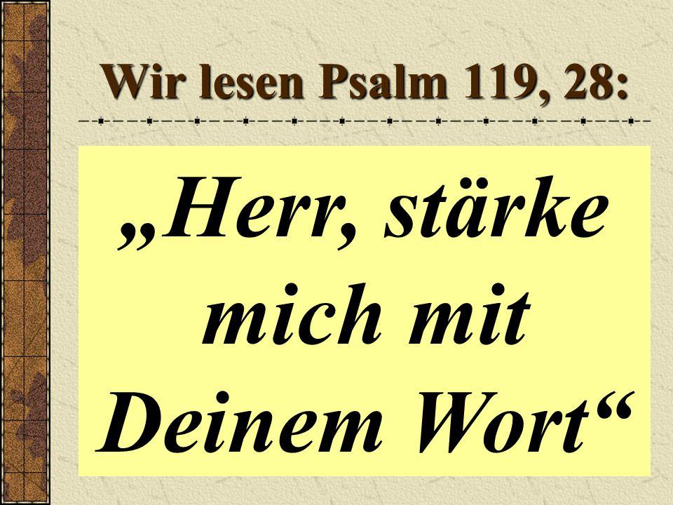 """Wir lesen Psalm 119, 28: """"Herr, stärke mich mit Deinem Wort"""