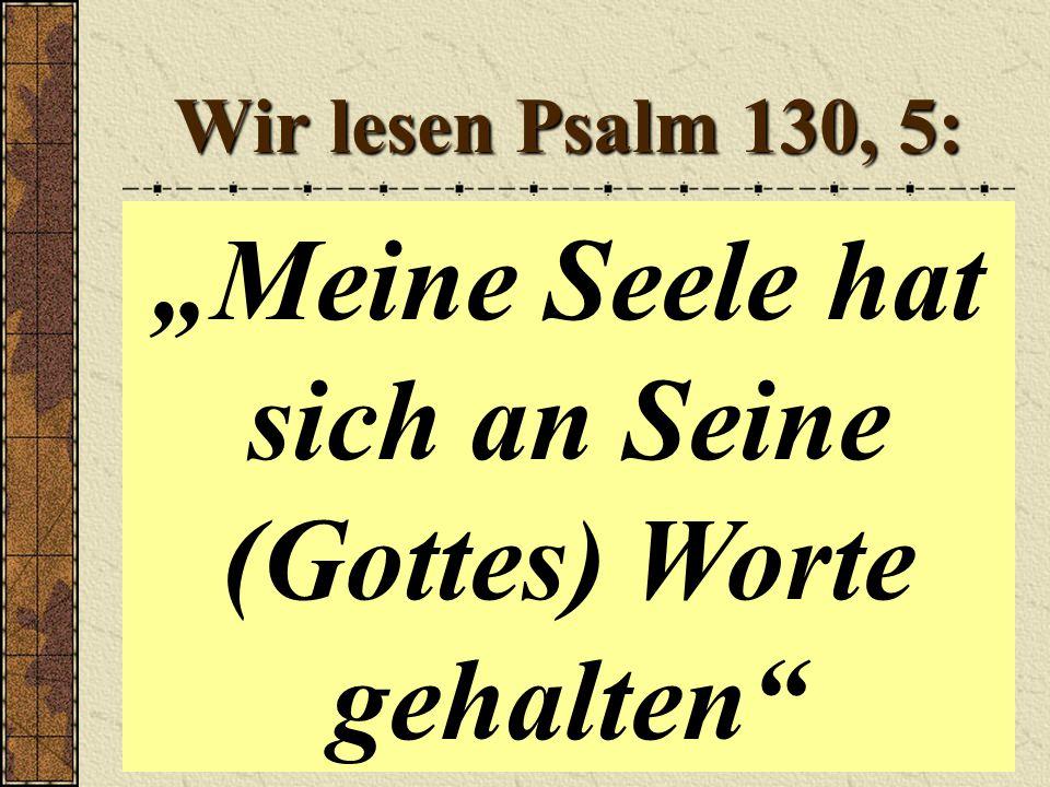"""Wir lesen Psalm 130, 5: """"Meine Seele hat sich an Seine (Gottes) Worte gehalten"""
