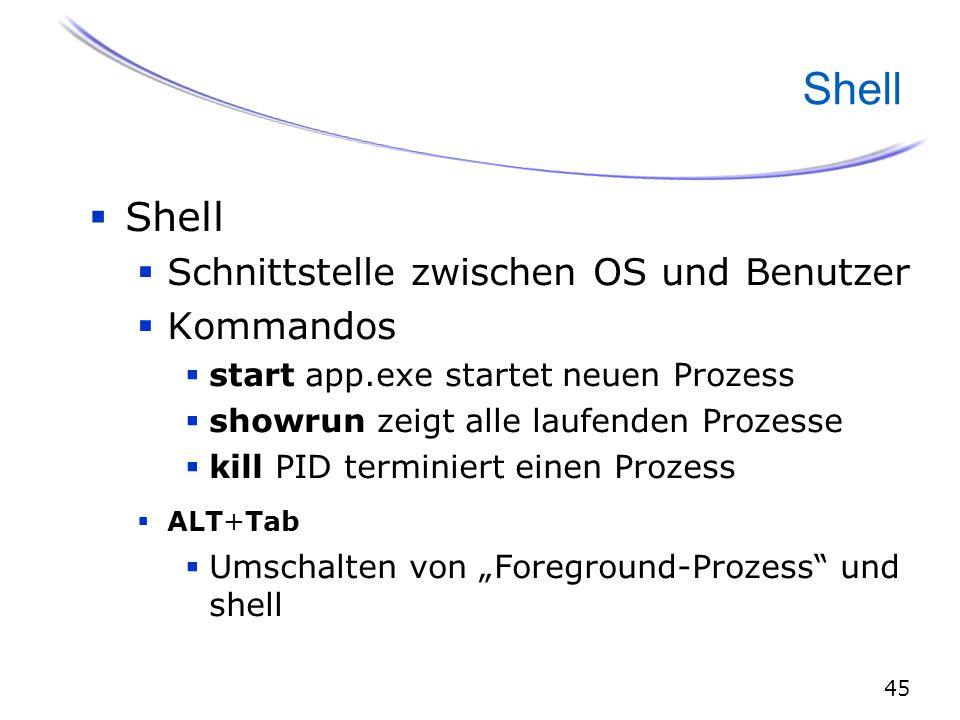 """45 Shell  Shell  Schnittstelle zwischen OS und Benutzer  Kommandos  start app.exe startet neuen Prozess  showrun zeigt alle laufenden Prozesse  kill PID terminiert einen Prozess  ALT+Tab  Umschalten von """"Foreground-Prozess und shell"""