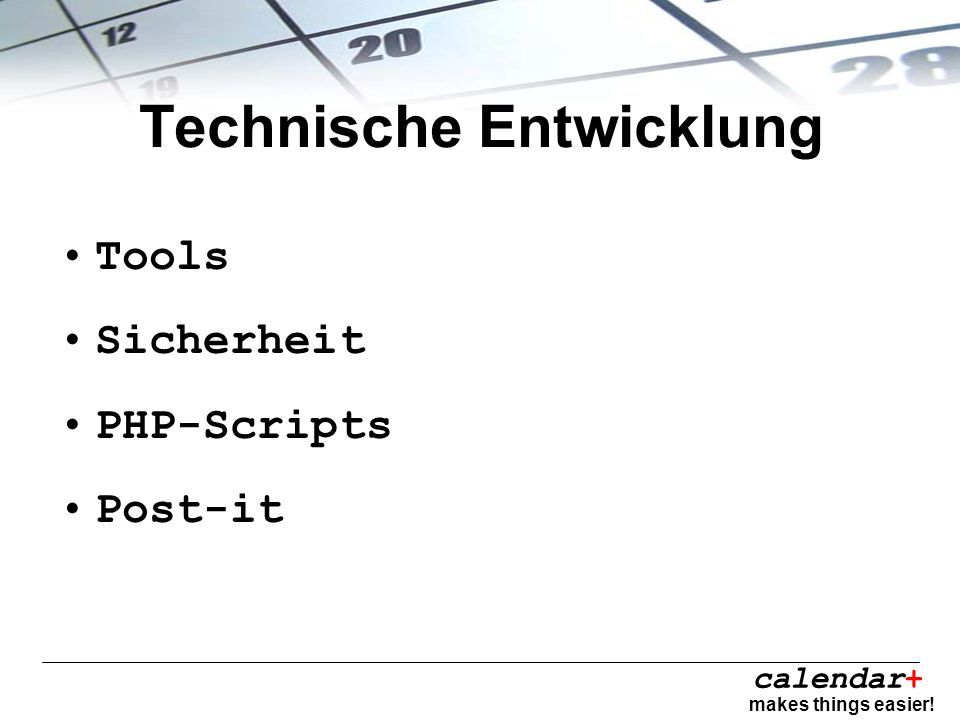 calendar+ makes things easier! Technische Entwicklung Tools Sicherheit PHP-Scripts Post-it