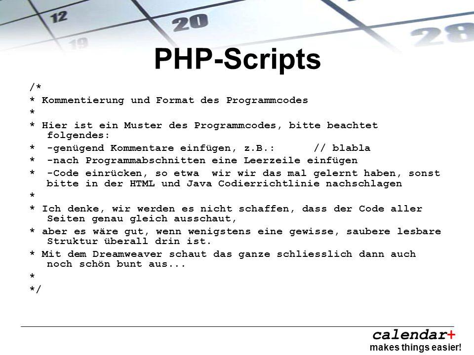 calendar+ makes things easier! PHP-Scripts /* * Kommentierung und Format des Programmcodes * * Hier ist ein Muster des Programmcodes, bitte beachtet f