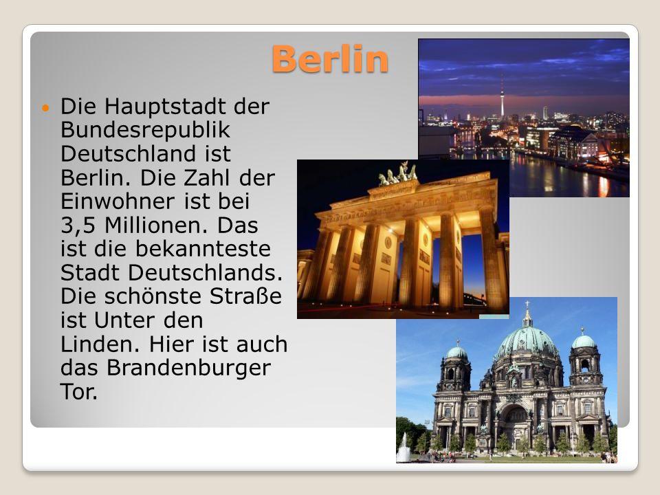 Berlin Die Hauptstadt der Bundesrepublik Deutschland ist Berlin. Die Zahl der Einwohner ist bei 3,5 Millionen. Das ist die bekannteste Stadt Deutschla