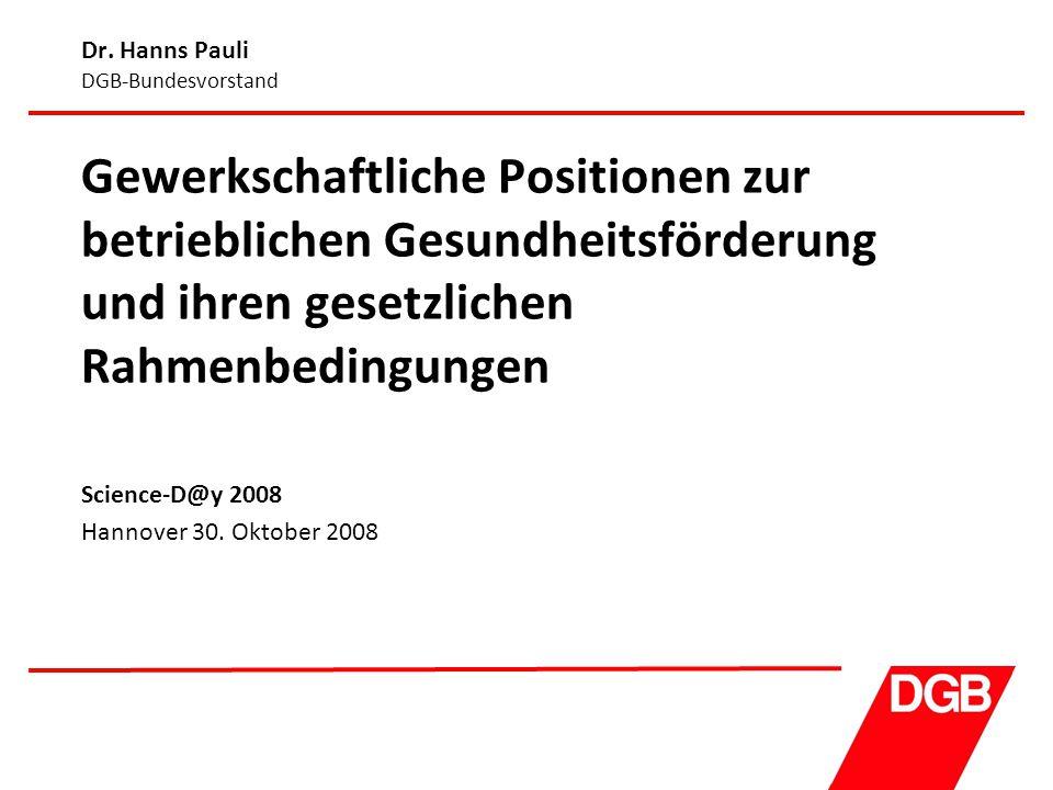 Dr. Hanns Pauli DGB-Bundesvorstand Gewerkschaftliche Positionen zur betrieblichen Gesundheitsförderung und ihren gesetzlichen Rahmenbedingungen Scienc