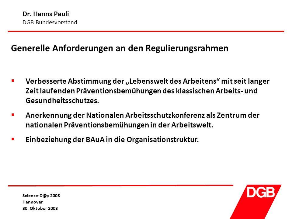 Dr. Hanns Pauli DGB-Bundesvorstand Science-D@y 2008 Hannover 30. Oktober 2008 Generelle Anforderungen an den Regulierungsrahmen  Verbesserte Abstimmu
