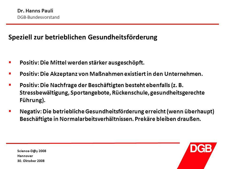 Dr. Hanns Pauli DGB-Bundesvorstand Science-D@y 2008 Hannover 30. Oktober 2008 Speziell zur betrieblichen Gesundheitsförderung  Positiv: Die Mittel we