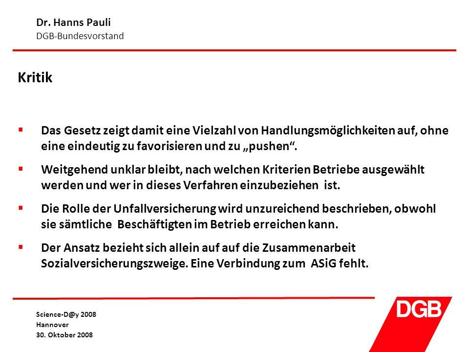 Dr. Hanns Pauli DGB-Bundesvorstand Science-D@y 2008 Hannover 30. Oktober 2008 Kritik  Das Gesetz zeigt damit eine Vielzahl von Handlungsmöglichkeiten