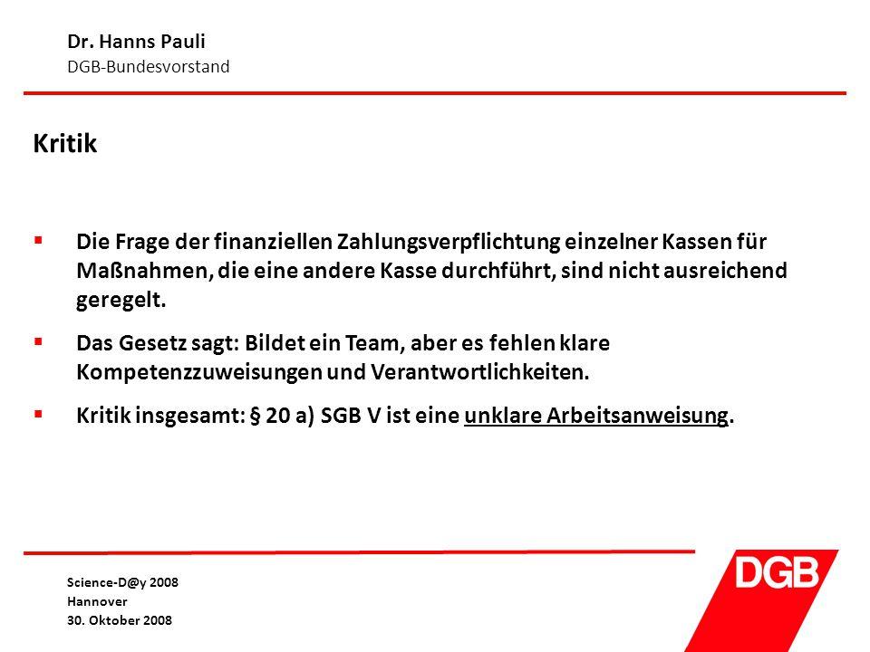 Dr. Hanns Pauli DGB-Bundesvorstand Science-D@y 2008 Hannover 30. Oktober 2008 Kritik  Die Frage der finanziellen Zahlungsverpflichtung einzelner Kass