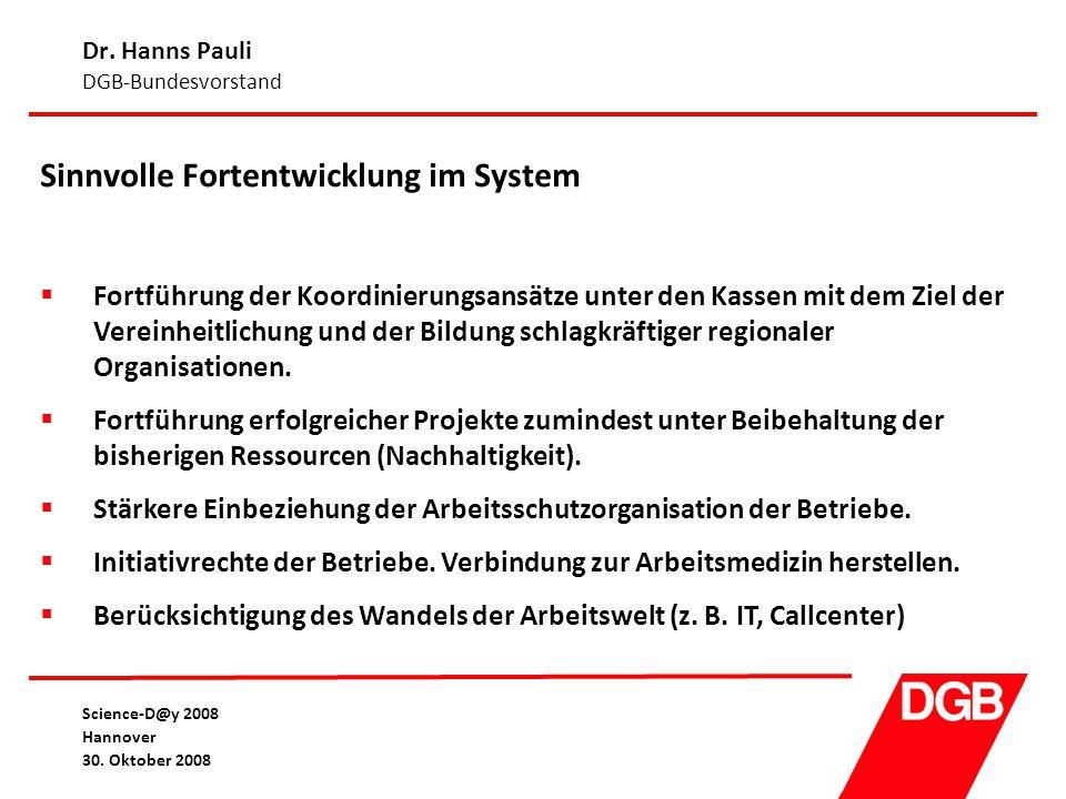 Dr. Hanns Pauli DGB-Bundesvorstand Science-D@y 2008 Hannover 30. Oktober 2008 Sinnvolle Fortentwicklung im System  Fortführung der Koordinierungsansä