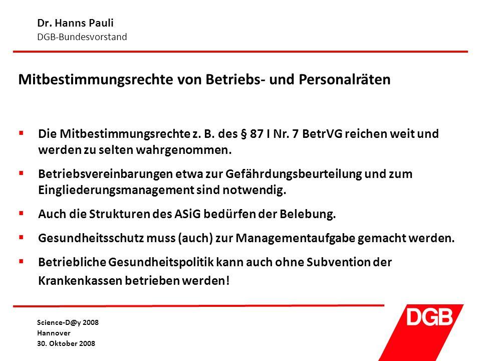 Dr. Hanns Pauli DGB-Bundesvorstand Science-D@y 2008 Hannover 30. Oktober 2008 Mitbestimmungsrechte von Betriebs- und Personalräten  Die Mitbestimmung