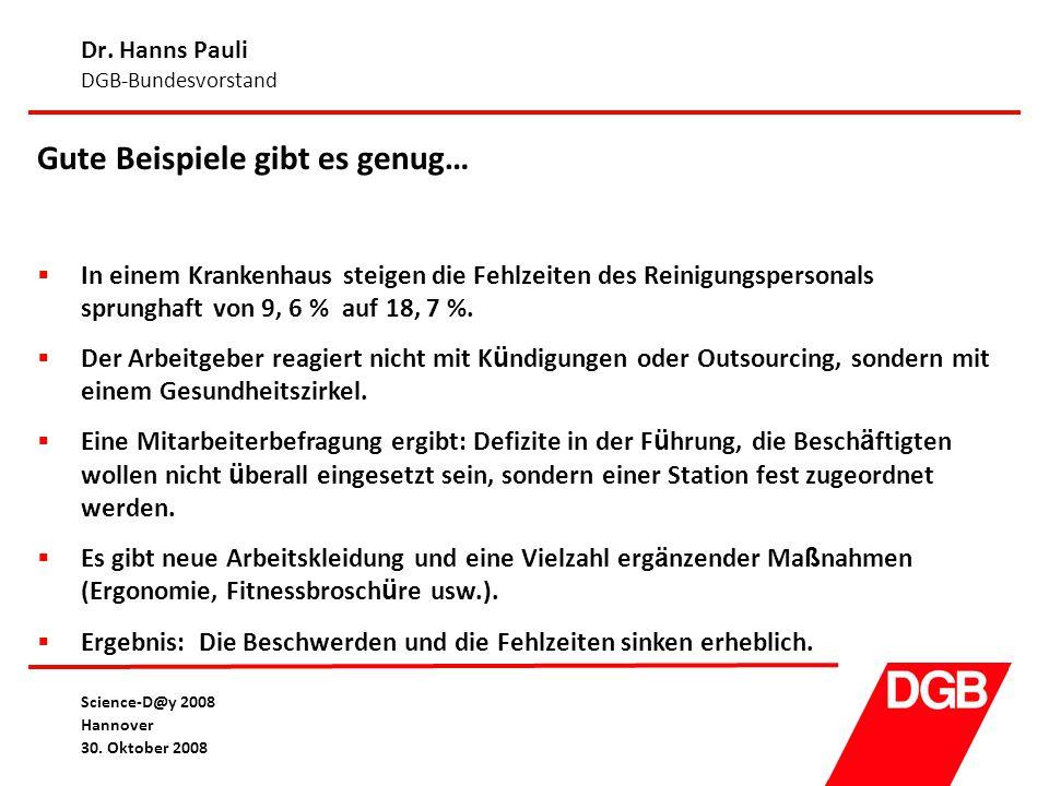 Dr. Hanns Pauli DGB-Bundesvorstand Science-D@y 2008 Hannover 30. Oktober 2008 Gute Beispiele gibt es genug…  In einem Krankenhaus steigen die Fehlzei