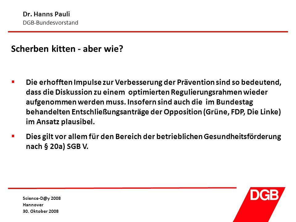 Dr. Hanns Pauli DGB-Bundesvorstand Science-D@y 2008 Hannover 30. Oktober 2008 Scherben kitten - aber wie?  Die erhofften Impulse zur Verbesserung der