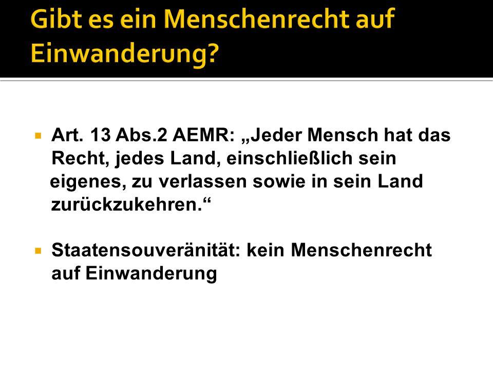 """ Art. 13 Abs.2 AEMR: """"Jeder Mensch hat das Recht, jedes Land, einschließlich sein eigenes, zu verlassen sowie in sein Land zurückzukehren.""""  Staaten"""