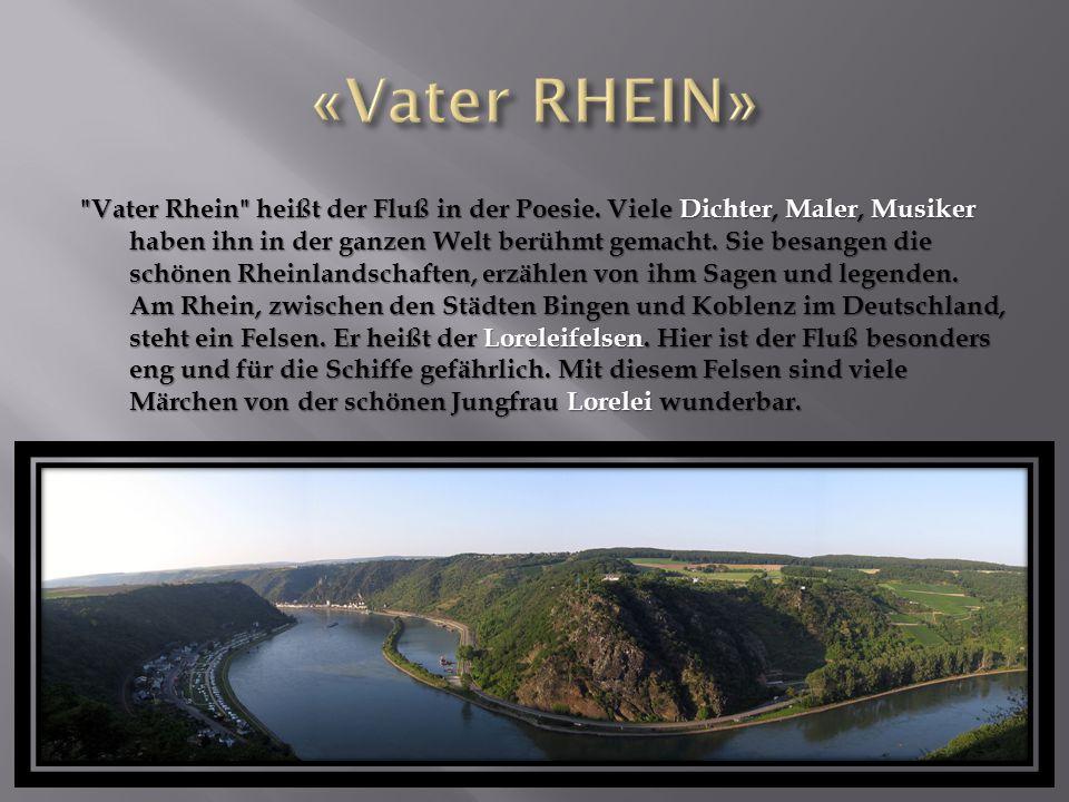 Vater Rhein heißt der Fluß in der Poesie.