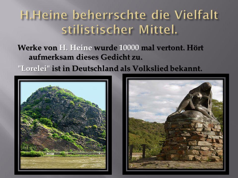Werke von H. Heine wurde 10000 mal vertont. Hört aufmerksam dieses Gedicht zu.