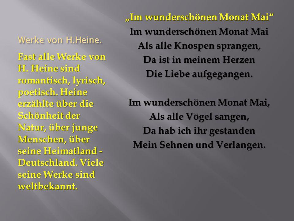 Werke von H.Heine. Fast alle Werke von H. Heine sind romantisch, lyrisch, poetisch.