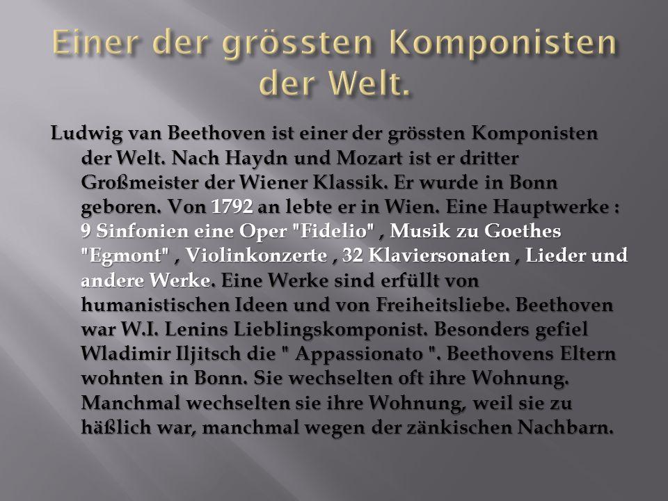 Ludwig van Beethoven ist einer der grössten Komponisten der Welt.