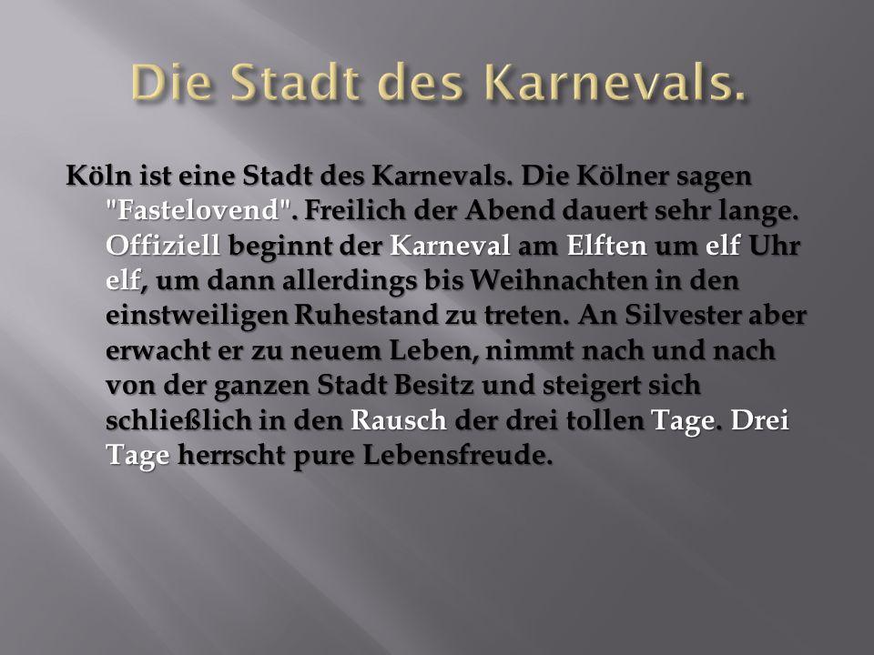 Köln ist eine Stadt des Karnevals. Die Kölner sagen Fastelovend .